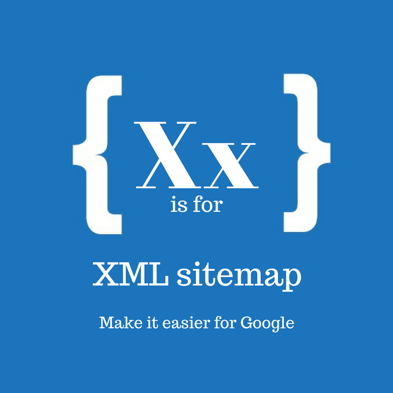 Text: X is for XML sitemap