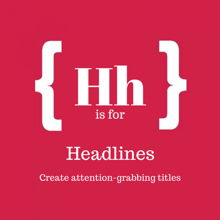 A-Z of Blogging: H is for Headlines